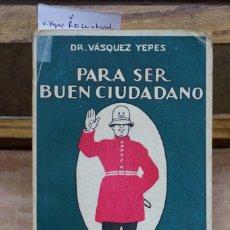 Libros: VASQUEZ YEPES. PARA SER BUEN CIUDADANO. NORMAS DE CULTURA CIVICA.. Lote 268732889