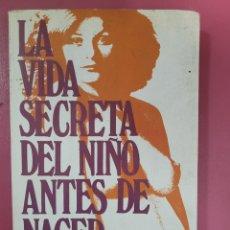Libros: LA VIDA SECRETA DEL NIÑO ANTES DE NACER DR .THOMÁS VERNOS Y JOHN KELLY. Lote 275959238