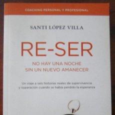 Libros: RE-SER - NO HAY UNA NOCHE SIN UN NUEVO AMANECER - SANTI LÓPEZ VILLA. Lote 283048513