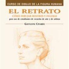 Libros: DIBUJO. EL RETRATO. CÓMO DIBUJAR ROSTROS Y FIGURAS - GIOVANNI CIVARDI. Lote 93352795