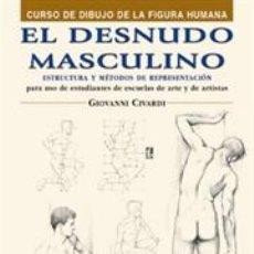 Libros: DIBUJO. EL DESNUDO MASCULINO - GIOVANNI CIVARDI. Lote 45080761