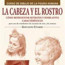 Libros: DIBUJO. LA CABEZA Y EL ROSTRO - GIOVANNI CIVARDI. Lote 248730820