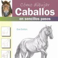 Libros: DIBUJO. CÓMO DIBUJAR CABALLOS EN SENCILLOS PASOS - EVA DUTTON. Lote 45091412