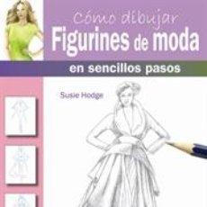 Libros: DIBUJO. CÓMO DIBUJAR FIGURINES DE MODA EN SENCILLOS PASOS - SUSIE HODGE. Lote 93352998
