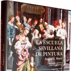 Libros: LA ESCUELA SEVILLANA DE PINTURA. APORTACIONES A SU HISTORIA POR AUGUST L. MAYER. (NUEVO). Lote 44629191