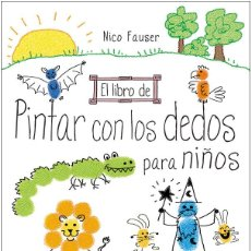 Libros: DIBUJO. EL LIBRO DE PINTAR CON LOS DEDOS PARA NIÑOS - NICO FAUSER. Lote 69022841