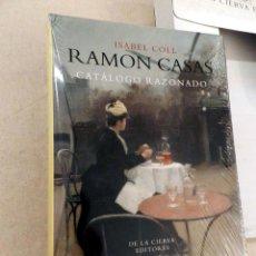 Libros: RAMON CASAS CATÁLOGO RAZONADO .- ISABEL COLL .- NUEVO AUN PRECINTADO DESCATALOGADO. Lote 105399735