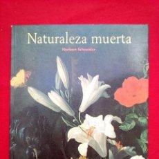 Libros: LIBRO NATURALEZA MUERTA TASCHEN SCHNEIDER 1200 GRS 30X24 CMS 216 PGS . Lote 77982685