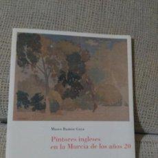 Libros: MUSEO RAMÓN GAYA CATÁLOGO PINTORES INGLESES EN LA MURCIA DE LOS AÑOS 20. 16 PAGS. TODAS ILUSTRADAS.. Lote 82642275