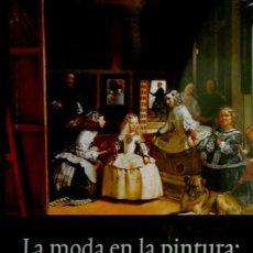 Libros: BANDRÉS OTO, MARIBEL. LA MODA EN LA PINTURA: VELÁZQUEZ. USOS Y COSTUMBRES DEL SIGLO XVII. 2002.. Lote 100505587