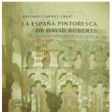 Libros: GIMÉNEZ, ANTONIO. LA ESPAÑA PINTORESCA DE DAVID ROBERTS. EL VIAJE Y LOS GRABADOS DEL PINTOR... 2007.. Lote 104678835