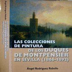 Libros: RODRÍGUEZ REBOLLO, ÁNGEL. LAS COLECCIONES DE PINTURA DE LOS DUQUES DE MONTPENSIER EN SEVILLA. 2005.. Lote 104682839