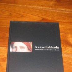 Libros: A CASA HABITADA A COLECCIÓN DA CASA DE GALICIA EN MADRID XUNTA DE GALICIA 2008. Lote 105758823