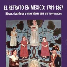 Libros: RODRÍGUEZ, M. INMACULADA. EL RETRATO EN MÉXICO, 1781-1867. HÉROES, CIUDADANOS Y EMPERADORES... 2006. Lote 107091123