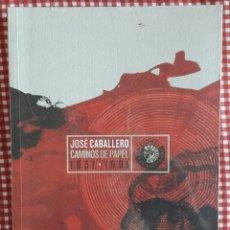 Libros: JOSÉ CABALLERO.CAMINOS DE PAPEL. Lote 110981598
