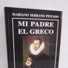 Libros: MI PADRE EL GRECO. MARIANO SERRANO PINTADO. JORGE MANUEL THEOTOCOPULI. EDITORIAL AZACANES 1999. Lote 111778879
