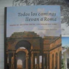 Libros: ºº TODOS LOS CAMINOS LLEVAN A ROMA - VIAJES DE ARTISTAS ENTRE LOS SIGLOS XVI Y XIX - ILUSTRADO. Lote 111901499