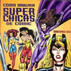 Libros: COMO DIBUJAR SUPER CHICAS DE COMIC (CHRISTOPHER HART). Lote 132384753