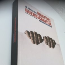 Libros: LA DONACIÓN MARTÍNEZ GUERRICABEITIA CATÁLOGO RAZONADO. JOSÉ MARTÍN MARTÍNEZ.. Lote 127772024