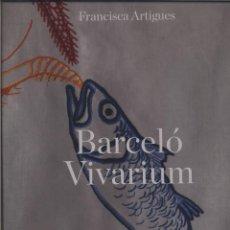 Libros: BARCELO VIVARIUM MIQUEL BARCELO FRANCISCA ARTIGUES GASTOS DE ENVIO GRATIS. Lote 150622949