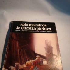 Libros: SEIS MAESTROS DE NUESTRA PINTURA.. Lote 142811037