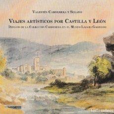 Libros: VIAJES ARTÍSTICOS POR CASTILLA Y LEÓN. DIBUJOS DE LA COLECCIÓN CARDEDERA EN EL MUSEO LÁZARO GALDIANO. Lote 143650038
