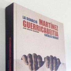 Libros: LIBRO LA DONACION MARTINEZ GUERRICABEITIA - FUNDACIÓ GENERAL DE LA UNIVERSITAT DE VALENCIA, 2002. Lote 153739118
