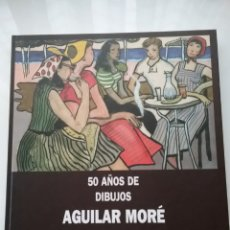 Libros: LIBRO 50 AÑOS DE DIBUJOS AGUILAR MORÉ. XAVIER BARRAL I ALTET. FIRMADO.. Lote 157196980