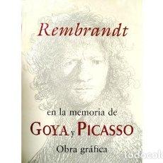 Libros: ROSE, COHEN (Y) CALVO. REMBRANDT EN LA MEMORIA DE GOYA Y PICASSO. OBRA GRÁFICA. 1999.. Lote 161218242