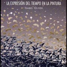 Libros: OLIVER CUEVAS, ISABEL. LA EXPRESIÓN DEL TIEMPO EN LA PINTURA. 2003.. Lote 164469718