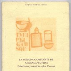Libros: MARTINEZ, MARIA J. LA MIRADA CAMBIANTE DE ARDENGO SOFFICI. FUTURISMO Y CRÓNICAS SOBRE PICASSO. 2002. Lote 164493282