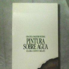 Libros: GRACIELA BAQUERO RUIBAL. PINTURA SOBRE AGUA. EXADRA DE EDICIONES, 1990 / ARTE /. Lote 172189648