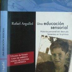 Libros: ARGULLOL, R. UNA EDUCACIÓN SENSORIAL. HISTORIA PERSONAL DEL DESNUDO FEMENINO EN LA PINTURA. 2002.. Lote 175105802