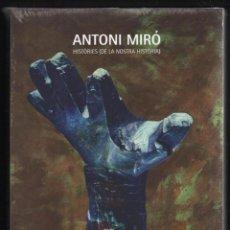 Libros: ANTONI MIRÓ HISTÒRIES DE LA NOSTRA HISTÒRIA EXPOSICIÓ ANTOLÒGICA MUSEU D´ALACANT 2010 PLASTIFICADO. Lote 186209076