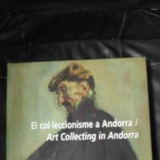 Libros: EL COL.LECCIONISME ANDORRA / ART COLLECTING IN ANDORA CARLOS GONZALEZ/ FERRAN ROMERO. Lote 188584482