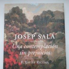 Libri: LIBRO JOSEP SALA UNA CONTEMPLACIÓN SIN PREJUICIOS. CON DEDICATORIA Y DIBUJO A CERAS.. Lote 189075861