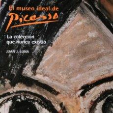 Libros: EL MUSEO IDEAL DE PICASSO. LA COLECCIÓN QUE NUNCA EXISTIÓ. JUAN J. LUNA. LUNWERG.. Lote 199484633
