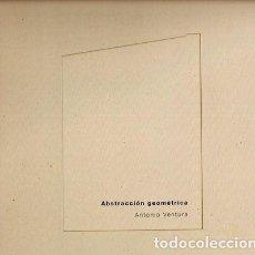 Libros: VENTURA, ANTONIO Y OTROS - ABSTRACCIÓN GEOMÉTRICA - PRIMERA EDICIÓN. Lote 201305005