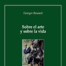 Libros: GEORGES ROUAULT: SOBRE EL ARTE Y SOBRE LA VIDA (O. ROBADOR AUSEJO) EUNSA 2007. Lote 202257572
