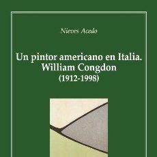 Libros: UN PINTOR AMERICANO EN ITALIA: WILLIAM CONGDOM 1912-1998 (NIEVES ACEDO) EUNSA 2006. Lote 205826463