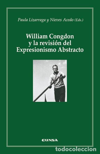WILLIAM CONGDON Y LA REVISIÓN DEL EXPRESIONISMO ABSTRACTO (P. LIZARRAGA / N. ACEDO) EUNSA 2010 (Libros Nuevos - Bellas Artes, ocio y coleccionismo - Pintura)