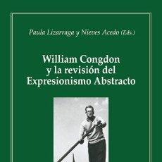 Libros: WILLIAM CONGDON Y LA REVISIÓN DEL EXPRESIONISMO ABSTRACTO (P. LIZARRAGA / N. ACEDO) EUNSA 2010. Lote 205834443