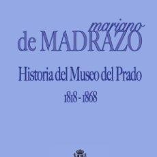 Libros: MARIANO DE MADRAZO - HISTORIA DEL MUSEO DEL PRADO (1818-1868). Lote 208803337