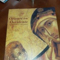 Libros: ORIENTE EN OCCIDENTE: ANTIGUOS ICONOS VALENCIANOS NURIA BLAYA ESTRADA CATÁLOGO DE EXPOSICIÓN. Lote 209911960