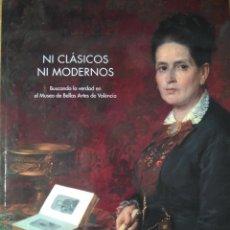 Libros: NI CLÁSICOS NI MODERNOS. CATÁLOGO DE EXPOSICIÓN MUSEO DE BB.AA. DE VALENCIA. CARLOS REYERO. Lote 213525345