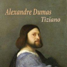 Libros: ALEJANDRO DUMAS -TIZIANO. Lote 214207956