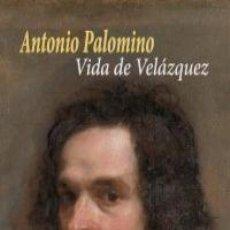 Libros: ANTONIO PALOMINO - VIDA DE VELÁZQUEZ. Lote 214209220