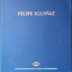 Libros: FELIPE IGUIÑIZ. MUSEO INTERNACIONAL DE ARTE CONTEMPORÁNEO LANZAROTE. 1995.. Lote 214233875