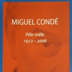 Libros: LIBRO CATALOGO / MIGUEL CONDÉ, PÊLE-MÊLE 1972-2006. Lote 215377927