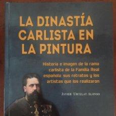 Libros: LA DINASTÍA CARLISTA EN LA PINTURA, POR JAVIER URCELAY. CARLISMO. TRADICIONALISTA. MONARQUÍA. REYES. Lote 216729157